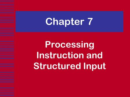 Chapter 7 Processing Instruction and Structured Input.