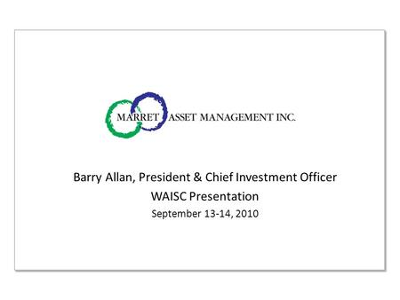 Barry Allan, President & Chief Investment Officer WAISC Presentation September 13-14, 2010.