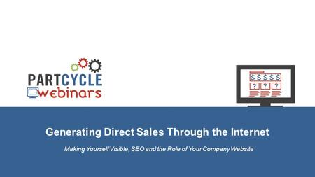 Generating Direct Sales Through the Internet Making Yourself Visible, SEO and the Role of Your Company Website.