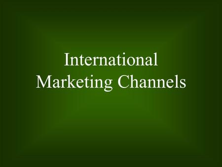 International Marketing Channels. 14 - 2 Learning Objectives The variety of distribution channels and how they affect cost and efficiency in marketing.