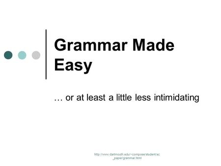_paper/grammar.html Grammar Made Easy … or at least a little less intimidating.
