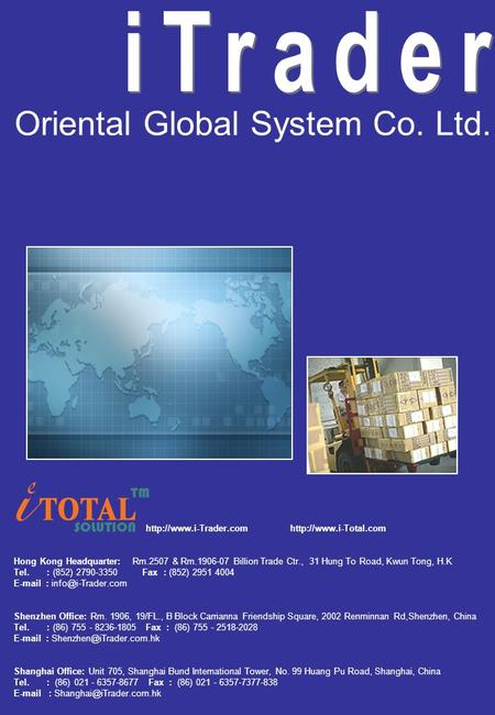 Oriental Global System Co. Ltd.   Hong Kong Headquarter: Rm.2507 & Rm.1906-07 Billion Trade Ctr., 31 Hung.