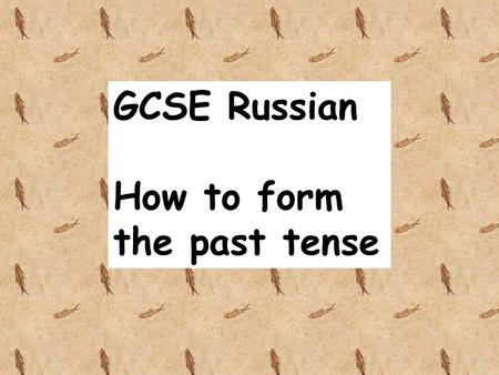 GCSE Russian How to form the past tense. Most verbs Remove –ть from the infinitive Add endings as follows: л if the subject is masculine лa if the subject.