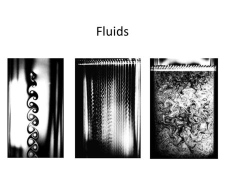 Fluids. Flow Take shape of container Liquids or gases Exert pressure Pressure = force / area Fluids