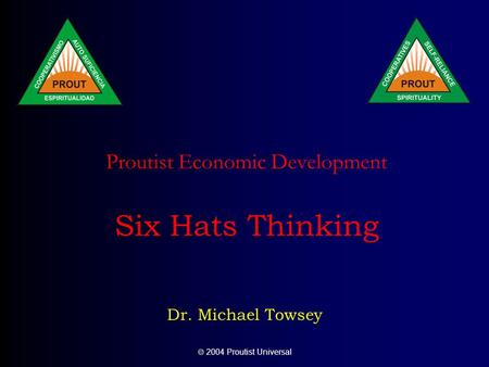 2004 Proutist Universal Proutist Economic Development Six Hats Thinking Dr. Michael Towsey.