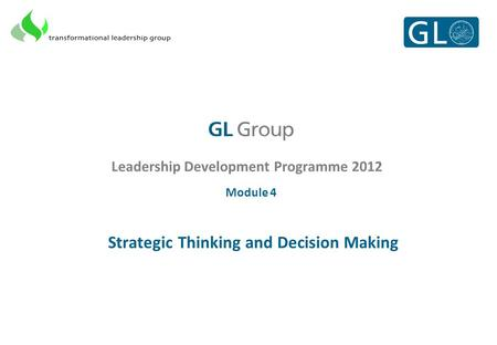 Leadership Development Programme 2012 Module 4 Strategic Thinking and Decision Making.