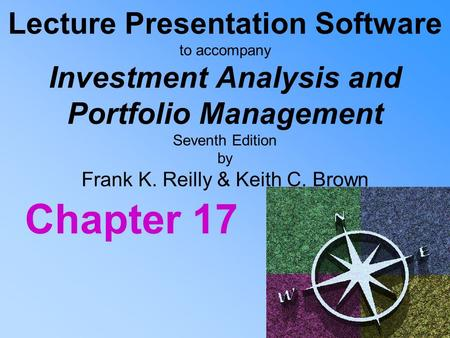 Lecture Presentation Software to accompany Investment Analysis and Portfolio Management Seventh Edition by Frank K. Reilly & Keith C. Brown Chapter 17.