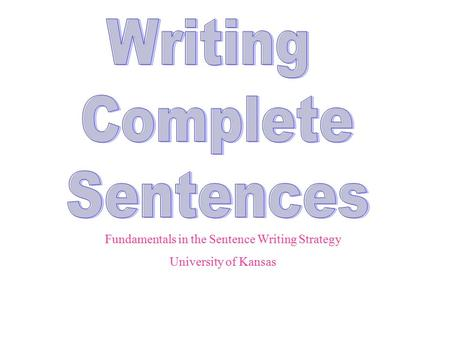 Fundamentals in the Sentence Writing Strategy University of Kansas.