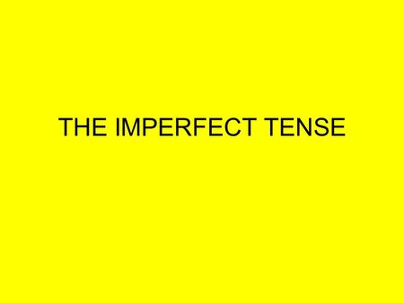 THE IMPERFECT TENSE.
