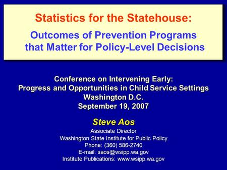 Steve Aos Associate Director Washington State Institute for Public Policy Phone: (360) 586-2740   Institute Publications: