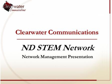 Clearwater Communications ND STEM Network Network Management Presentation.