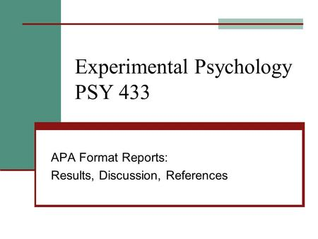 Experimental Psychology PSY 433 APA Format Reports: Results, Discussion, References.