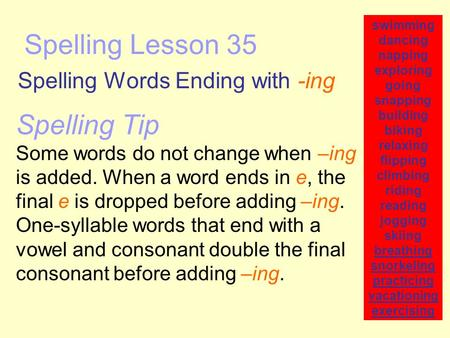 Spelling Lesson 35 Spelling Words Ending with -ing swimming dancing napping exploring going snapping building biking relaxing flipping climbing riding.