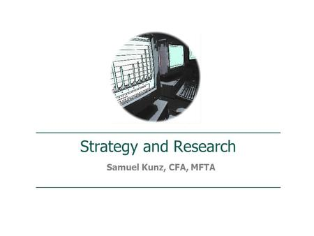Strategy and Research Samuel Kunz, CFA, MFTA. For Financial Professional Use Only Samuel Kunz, CFA, MFTA - Strategy and Research SELECTION PROCESS ›Macro.