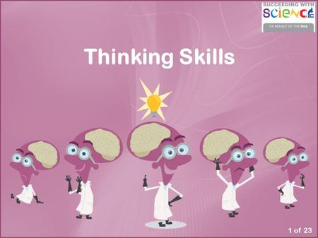 Thinking Skills 1 of 23. Why teach thinking skills? Is it really that important? Creative and critical thinking abilities are not inborn as was once believed.