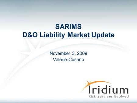 SARIMS D&O Liability Market Update November 3, 2009 Valerie Cusano.
