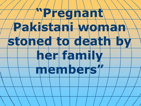 """Pregnant Pakistani woman stoned to death by her family members"""