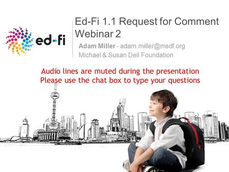 Ed-Fi 1.1 Request for Comment Webinar 2 Adam Miller - Michael & Susan Dell Foundation Audio lines are muted during the presentation.