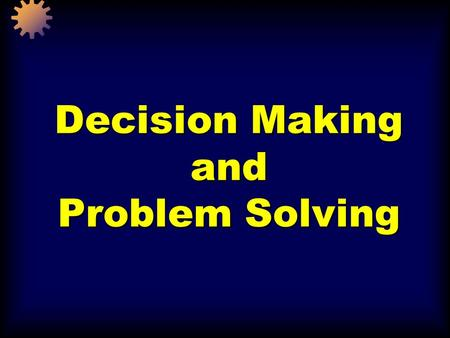 Decision Making and Problem Solving. Chapter 9, Nancy Langton and Stephen P. Robbins, Fundamentals of Organizational Behaviour, Third Canadian Edition.