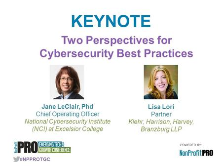 POWERED BY: #NPPROTGC KEYNOTE Two Perspectives for Cybersecurity Best Practices Jane LeClair, Phd Chief Operating Officer National Cybersecurity Institute.