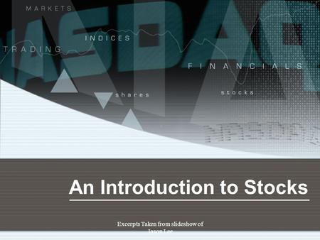 Excerpts Taken from slideshow of Jason Lee An Introduction to Stocks.