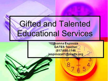 Gifted and Talented Educational Services Joanna Espinoza GATES Teacher (817)698-1146