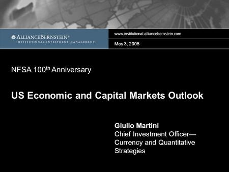 Www.institutional.alliancebernstein.com May 3, 2005 Giulio Martini Chief Investment Officer— Currency and Quantitative Strategies US Economic and Capital.