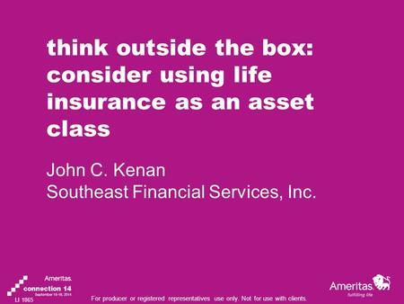 For producer or registered representatives use only. Not for use with clients. think outside the box: consider using life insurance as an asset class John.