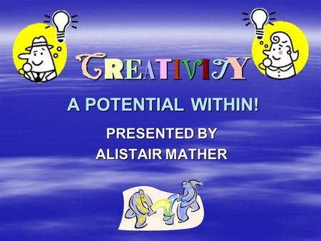 CREATIVITY A POTENTIAL WITHIN!