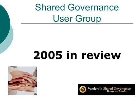 Shared Governance User Group 2005 in review. Shared Governance UserGroup (2 nd Thurs 7:30-8:30am) Purpose of this group is to identify and meet the immediate.