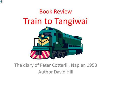 Book Review Train to Tangiwai The diary of Peter Cotterill, Napier, 1953 Author David Hill.