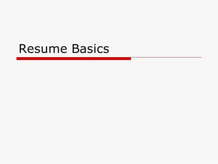 Resume Basics. What is a Resume and Why do we care?  A resume is a brief profile of yourself that employers use to decide who to hire.  Resumes are.