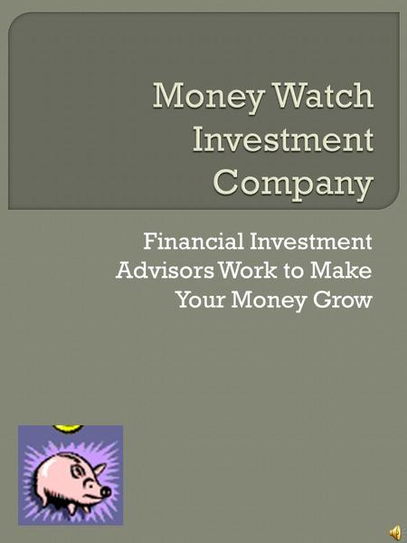 Financial Investment Advisors Work to Make Your Money Grow.