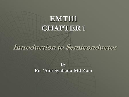 EMT111 CHAPTER 1 Introduction to Semiconductor By Pn