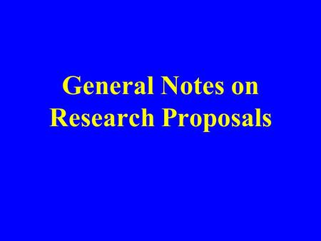 General Notes on Research Proposals. Suggested Organization Title, Abstract, Keywords (problem statement) Introduction and Overview –Background information;