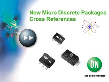 UNLEASHING THE POWER OF CONNECTIVITY New Micro Discrete Packages Cross References SOT-723 SOT-5xx.
