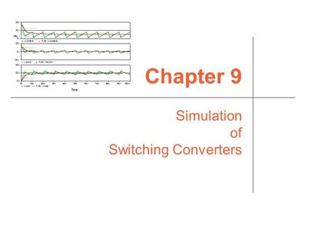 Chapter 9 Simulation of Switching Converters. Power switching convertersSimulation of switching converters2 Overview PSpice PSpice Simulations using.CIR.