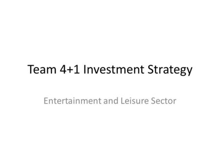 Team 4+1 Investment Strategy Entertainment and Leisure Sector.