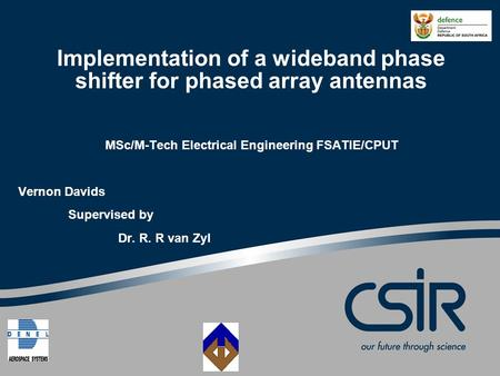 Implementation of a wideband phase shifter for phased array antennas MSc/M-Tech Electrical Engineering FSATIE/CPUT Vernon Davids Supervised by Dr. R. R.