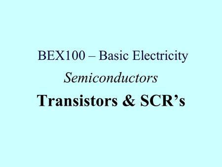 BEX100 – Basic Electricity Semiconductors Transistors & SCR's.