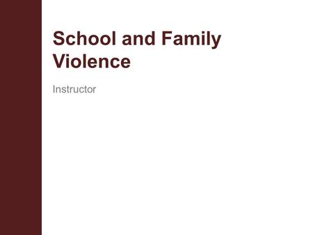 School and Family Violence Instructor. Terminal Objectives  The student will be provided with information regarding the historical incidences of violence.