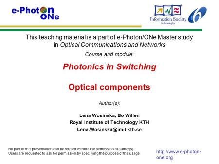 This teaching material is a part of e-Photon/ONe Master study in Optical Communications and Networks Course and module: Author(s): No part of this presentation.
