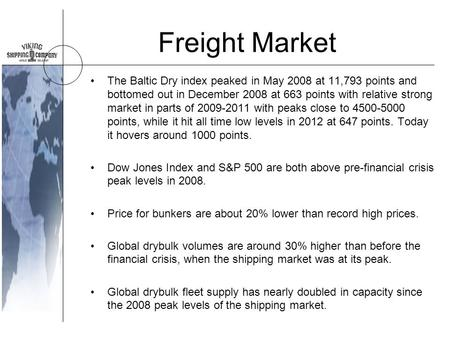Freight Market The Baltic Dry index peaked in May 2008 at 11,793 points and bottomed out in December 2008 at 663 points with relative strong market in.