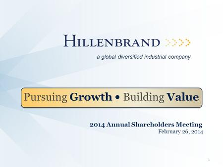 2014 Annual Shareholders Meeting February 26, 2014 Pursuing Growth Building Value a global diversified industrial company 1.