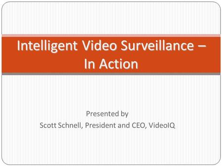 Presented by Scott Schnell, President and CEO, VideoIQ Intelligent Video Surveillance – In Action.