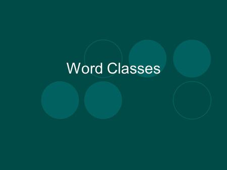 Word <strong>Classes</strong>. Syntax  Syntax is how words are put together to form sentences.  There are many theories of syntax, with lots of different terminologies.
