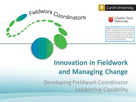 Innovation in Fieldwork and Managing Change Developing Fieldwork Coordinator Leadership Capability.