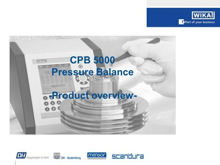 "1 CPB 5000 Pressure Balance -Product overview-. 2 CPB product line CPB 5000 ""Standard"" CPB 3800 ""Compact Line"" CPB 5000 ""Premium"" HighEnd / Laboratory."