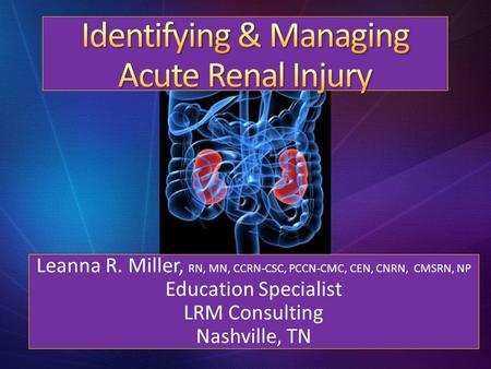 Leanna R. Miller, RN, MN, CCRN-CSC, PCCN-CMC, CEN, CNRN, CMSRN, NP Education Specialist LRM Consulting Nashville, TN.