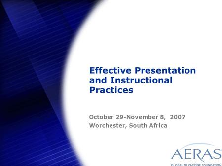 Effective Presentation and Instructional Practices October 29-November 8, 2007 Worchester, South Africa.